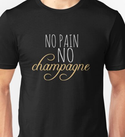No Pain No champagne - Funny Humor Wine  Unisex T-Shirt