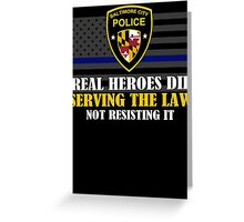 Support Police: Baltimore Cops - Real Heroes Die Serving the Law Greeting Card