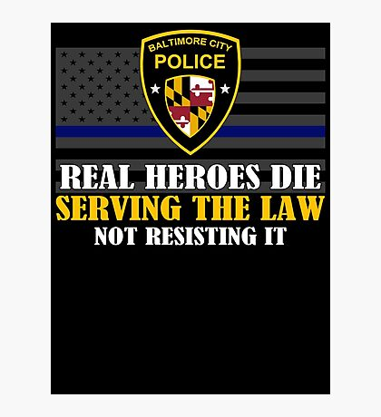 Support Police: Baltimore Cops - Real Heroes Die Serving the Law Photographic Print
