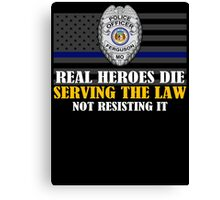 Support Police: Ferguson Cops - Real Heroes Die Serving the Law Canvas Print