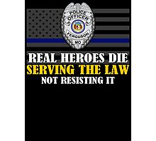 Support Police: Ferguson Cops - Real Heroes Die Serving the Law Photographic Print