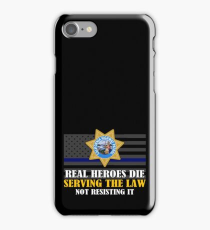 Support Police: CHP - Real Heroes Die Serving The Law iPhone Case/Skin