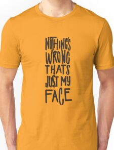 Nothing's Wrong Thats Just My Face - Funny Unisex T-Shirt
