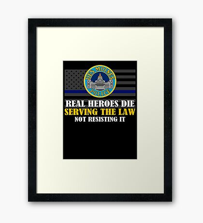 Support Police: Des Moines Cops - Real Heroes Die Serving the Law Framed Print
