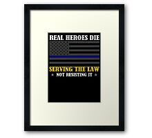Support Police: Real Heroes Die Serving the Law Framed Print