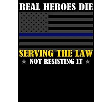 Support Police: Real Heroes Die Serving the Law Photographic Print