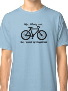 Life, Liberty and the Pursuit of Happiness Classic T-Shirt