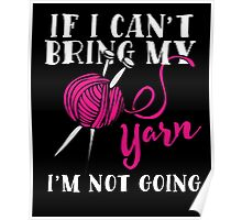 If I Can't Bring My Yarn I'm Not Going Poster