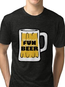 Have Fun And Some Beer Tri-blend T-Shirt