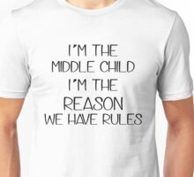 I'm the middle child. The reason we have rules Unisex T-Shirt