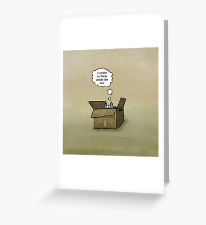 I prefer to think inside the box Greeting Card