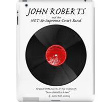 John Roberts and the NOT so Supreme Court Band! iPad Case/Skin