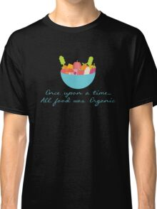 Once all food was organic - Healthy - Fruit Vegetables Classic T-Shirt