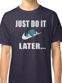Just Do It... Later Classic T-Shirt
