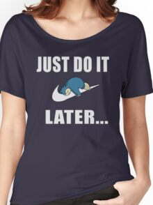 Just Do It... Later Women's Relaxed Fit T-Shirt
