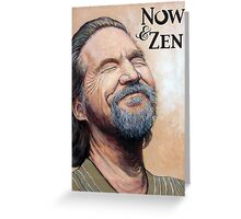 The Dude Now & Zen Greeting Card