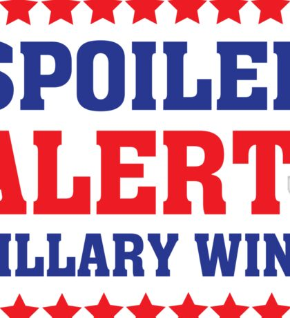 Spoiler alert Hillary Wins - Election Political  Sticker