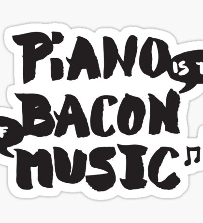 Piano is the Bacon of Music - Funny Musician Sticker