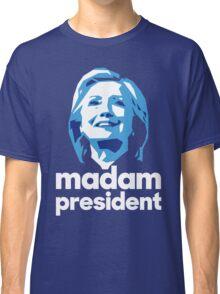 Madam President - Hillary Clinton Classic T-Shirt