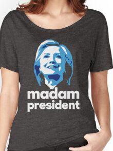 Madam President - Hillary Clinton Women's Relaxed Fit T-Shirt