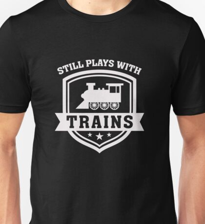 Still Plays With Trains - Locomotive Hipster Hobby Funny  Unisex T-Shirt