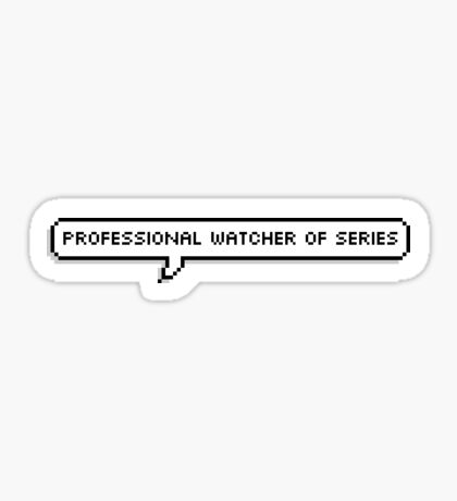 Professional watcher of series Sticker