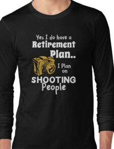Retired Worker, Full Time Photographer Long Sleeve T-Shirt