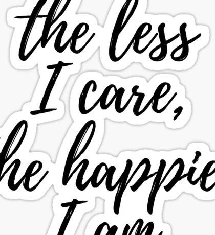 The less I care, the happier I am. Sticker