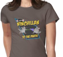 NinChillan - To The Death! Womens Fitted T-Shirt