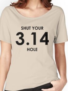 Shut Your Pi Hole Women's Relaxed Fit T-Shirt