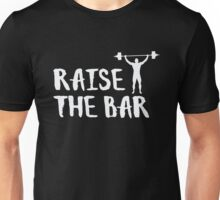 Raise The Bar - Fitness Gym Quote Lifting Weights Unisex T-Shirt