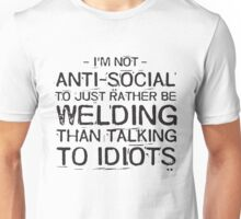 Rather be welding than talking to idiots - welder Unisex T-Shirt