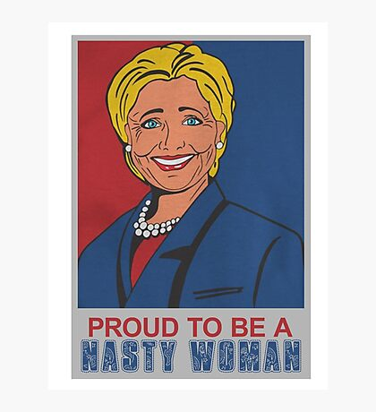 Proud to be nasty woman Photographic Print