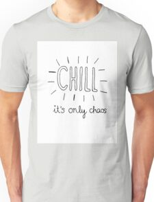 Chill it's only chaos quote Unisex T-Shirt