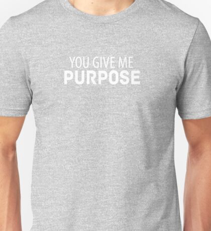 You Give Me Purpose Unisex T-Shirt