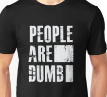 People Are Dumb - Funny Humor  Unisex T-Shirt