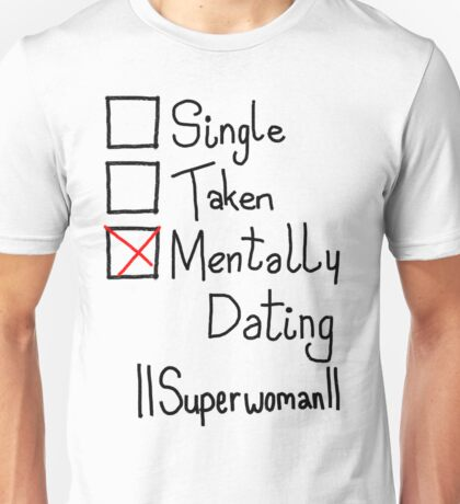 Mentally Dating IISuperwomanII Unisex T-Shirt