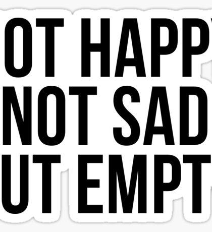 Not happy, not sad, but empty Sticker