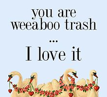 You Are Weeaboo Trash... I Love It by kizzylotus