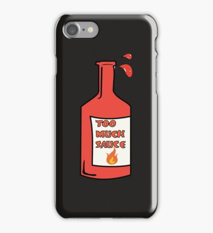 Too Much Sauce iPhone Case/Skin