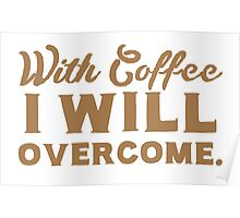 With coffee I will OVERCOME Poster
