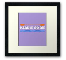 Paddle or Die Hilarious Kayaking Framed Print