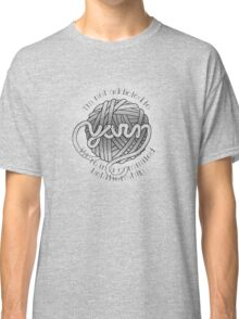 I'm Not Addicted to Yarn Classic T-Shirt