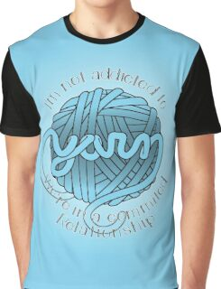 I'm Not Addicted to Yarn Graphic T-Shirt
