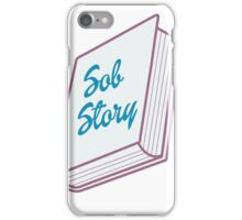 """Sob Story"" Dramatically Sarcastic T SHIRT iPhone Case/Skin"