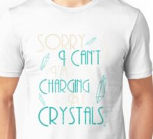 """Sorry I can't I'm Charging my Crystals"" Witchcraft Inspired Shirt T-Shirt Unisex T-Shirt"