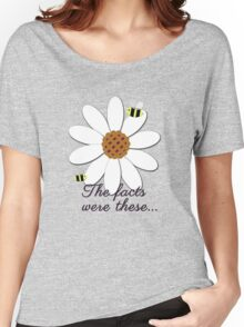 The facts were these... Women's Relaxed Fit T-Shirt