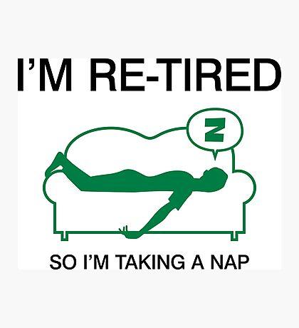 I m retired. I'll take a nap. Photographic Print