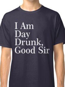 I Am Day Drunk, Good Sir Xmas Shirt Classic T-Shirt