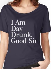 I Am Day Drunk, Good Sir Xmas Shirt Women's Relaxed Fit T-Shirt